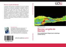 Bookcover of Recrea: un grito de libertad