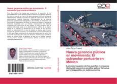 Capa do livro de Nueva gerencia pública en movimiento: El subsector portuario en México