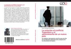 Bookcover of La solución al conflicto Yugoslavo y el advenimiento de un nuevo país
