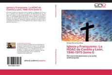 Bookcover of Iglesia y Franquismo. La HOAC de Castilla y León, 1946-1975 (tomo I)
