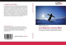 Bookcover of ¡Las Mujeres vivimos Más!