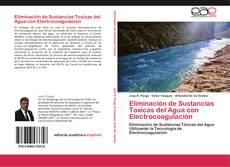 Portada del libro de Eliminación de Sustancias Toxicas del Agua con Electrocoagulación