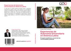 Bookcover of Experiencias de Autonomía Universitaria en América Latina
