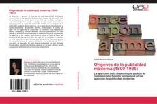 Bookcover of Orígenes de la publicidad moderna (1800-1925)