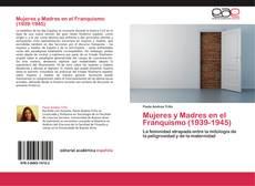 Bookcover of Mujeres y Madres en el Franquismo (1939-1945)