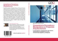 Portada del libro de Competencia Perceptiva y Manipulativa en Proyectos Arquitectónicos
