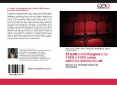Обложка El teatro cienfueguero de 1959 a 1980 como práctica sociocultural