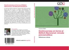 Bookcover of Controversias en torno al Déficit Atencional: mirada psicoanalítica