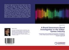 Bookcover of A Brand Awareness Based Investigation in the Video-Games industry