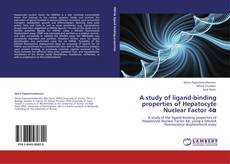 Bookcover of A study of ligand-binding properties of Hepatocyte Nuclear Factor 4α