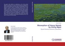 Bookcover of Biosorption of Heavy Metals by Using Algae