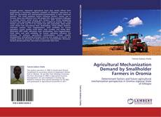 Bookcover of Agricultural Mechanization Demand by Smallholder Farmers in Oromia