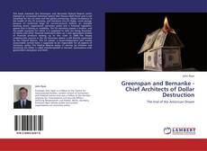 Greenspan and Bernanke - Chief Architects of Dollar Destruction kitap kapağı