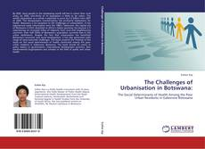 Bookcover of The Challenges of Urbanisation in Botswana: