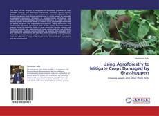 Bookcover of Using Agroforestry to Mitigate Crops Damaged by Grasshoppers