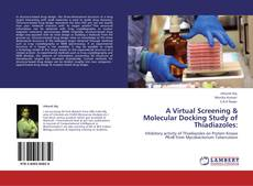 Bookcover of A Virtual Screening & Molecular Docking Study of Thiadiazoles: