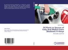 Oil Plants as Sources of Fatty Acid Methyl Esters (Biodiesel) in Kenya的封面
