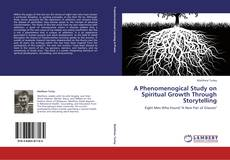 Bookcover of A Phenomenogical Study on Spiritual Growth Through Storytelling