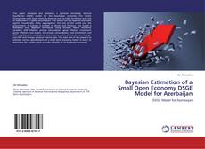 Bookcover of Bayesian Estimation of a Small Open Economy DSGE Model for Azerbaijan