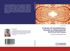 A Study of Crystallization Process in Chalcogenide Se70Te27Sn3 Glass的封面