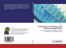 Buchcover von Production of amylase and alkaline phosphatase