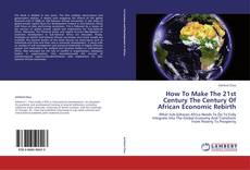 Bookcover of How To Make The 21st Century The Century Of African Economic Rebirth