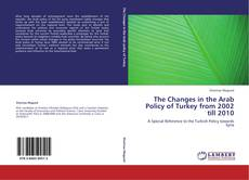 Bookcover of The Changes in the Arab Policy of Turkey from 2002 till 2010