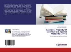 Bookcover of Larvicidal Property Of Essential Oils Against Mosquito Larvae