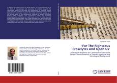 Copertina di 'For The Righteous Proselytes And Upon Us'