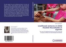 Livelihood ventures in Child Headed Households in Uganda的封面