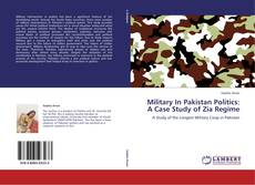 Bookcover of Military In Pakistan Politics: A Case Study of Zia Regime