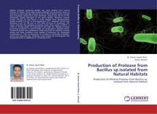 Buchcover von Production of Protease from Bacillus sp.isolated from Natural Habitats