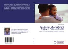 Bookcover of Application of Attachment Theory in Pediatric Health