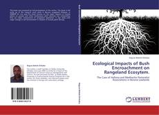 Bookcover of Ecological Impacts of Bush Encroachment on Rangeland Ecosytem.