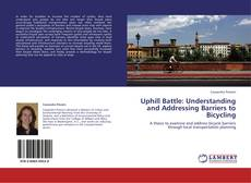 Bookcover of Uphill Battle: Understanding and Addressing Barriers to Bicycling