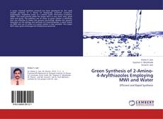 Buchcover von Green Synthesis of 2-Amino-4-Arylthiazoles Employing MWI and Water