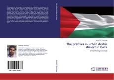 The prefixes in urban Arabic dialect in Gaza kitap kapağı