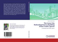 Bookcover of The Inner City Redevelopment in Building Urban Public Spaces
