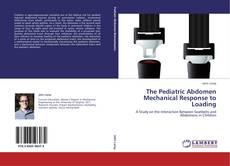Couverture de The Pediatric Abdomen Mechanical Response to Loading