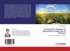 Constraint's Analysis of Agricultural Credit Use in Pakistan kitap kapağı