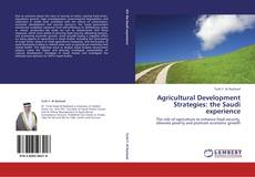 Bookcover of Agricultural Development Strategies: the Saudi experience