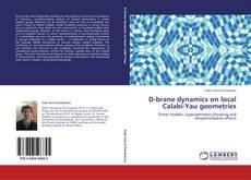 Bookcover of D-brane dynamics on local Calabi-Yau geometries