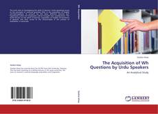 Bookcover of The Acquisition of Wh Questions by Urdu Speakers