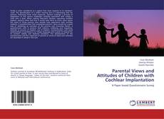 Bookcover of Parental Views and Attitudes of Children with Cochlear Implantation