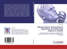 Measurement, Accounting & Reporting of Intellectual Capital in Arçelik kitap kapağı