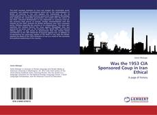 Bookcover of Was the 1953 CIA Sponsored Coup in Iran Ethical