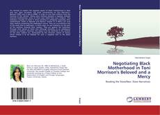 Bookcover of Negotiating Black Motherhood in Toni Morrison's Beloved and a Mercy