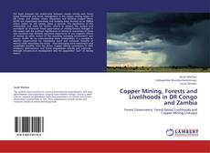 Couverture de Copper Mining, Forests and Livelihoods in DR Congo and Zambia