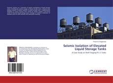 Portada del libro de Seismic Isolation of Elevated Liquid Storage Tanks