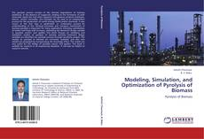 Copertina di Modeling, Simulation, and Optimization of Pyrolysis of Biomass
